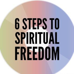 6 Steps to Spiritual Freedom – Digital Download Series