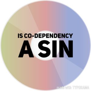 Is Co-dependency a Sin