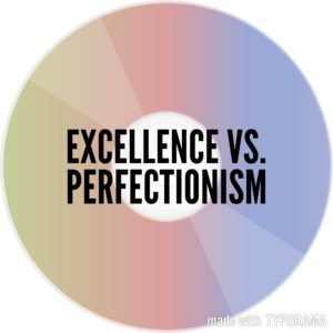 Excellence vs. Perfectionism