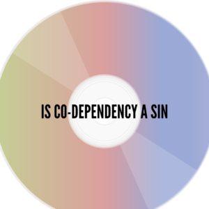 Is Co-dependency a Sin