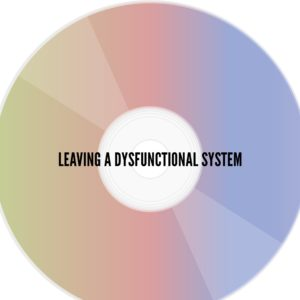 Leaving a Dysfunctional System