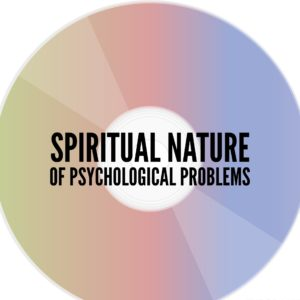 Spiritual Nature of Psychological Problems- Digital Download Series