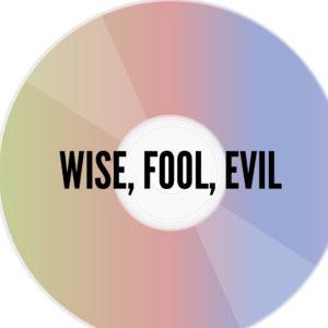 Wise, Fool, Evil